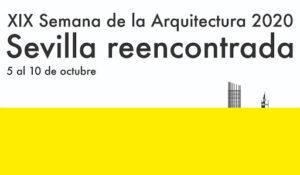 El Colegio de Arquitectos de Sevilla organiza la XIX edición de la Semana de la Arquitectura: «Sevilla reencontrada»